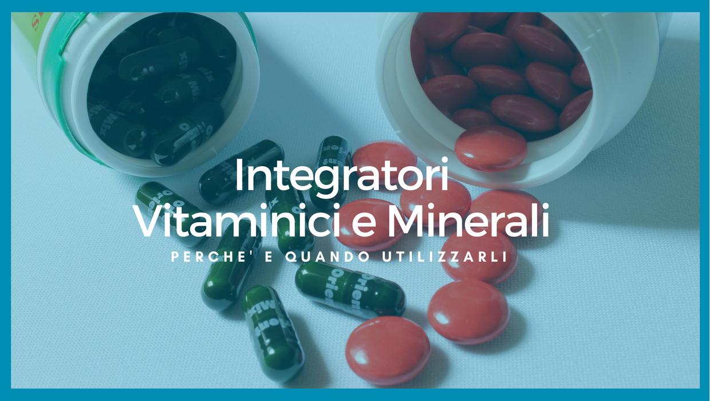 Integratori vitaminici e minerali. Perché e quando utilizzarli.